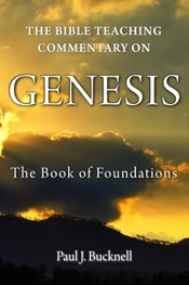 The Bible Teaching Commentary on Genesis:   The Book of Foundations - Another book by Paul J. Bucknell