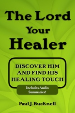 The Lord Your Healer  : Discover Him and Find His Healing Touch by Paul J. Bucknell