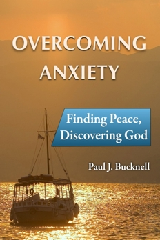 Overcoming Anxiety: Finding Peace: Discovering God by Paul J. Bucknell
