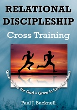 Relational  Discipleship: Cross Training by Paul J. Bucknell