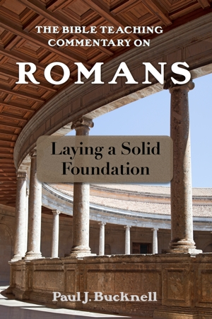 The Bible Teaching Commentary on Romans: Laying a Solid Foundation