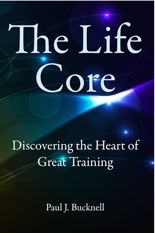 The Life Core: Discovering the Heart of Great Training