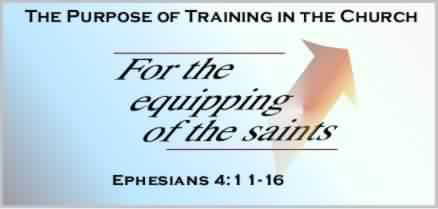 "Ephesians 4:11-16 Teh Purpose of Training in the Church: ""For the Equipping of the Saints."""
