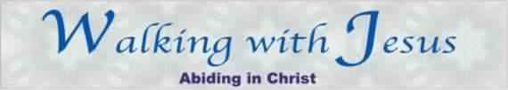 Walking with Christ: Abiding in Christ