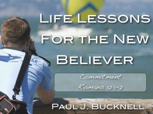 Romans 12:1-2 - Life lessons for the New Believer
